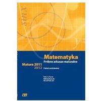MATEMATYKA PRÓBNE ARKUSZE MATURALNE ZAKRES PODSTAWOWY. MATURA 2011 (opr. miękka)