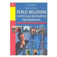 Public relations w sytuacjach kryzysowych przedsiębiorstw (opr. miękka)