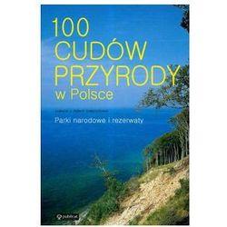 100 cudów przyrody w Polsce Parki narodowe i rezerwaty