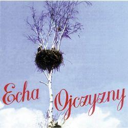 Składanka - Echa Ojczyzny - Wiązanka popularnych pieśni ludowych i żołnierskich