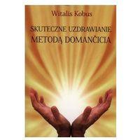 Skuteczne uzdrawianie metodą Domančicia (opr. miękka)