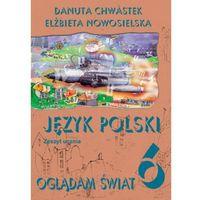 Oglądam świat 6 Język polski Zeszyt ucznia - MADBOOKS = 100% ZAUFANIA! (opr. miękka)