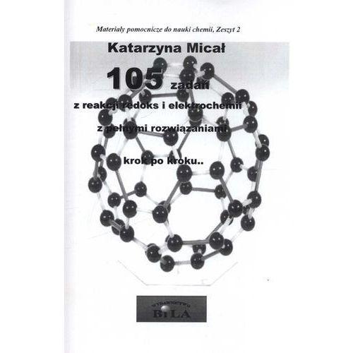 105 zadań z reakcji redoks i elektrochemii z pełnymi roz.... (opr. miękka)