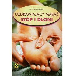 Uzdrawiający masaż stóp i dłoni (opr. broszurowa)