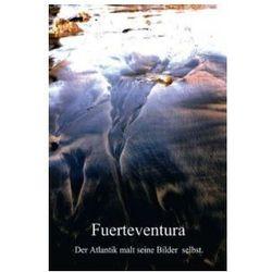 Fuerteventura. Der Atlantik malt seine Bilder selbst. (Posterbuch DIN A3 hoch)