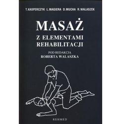 Masaż z elementami rehabilitacji - Tadeusz Kasperczyk, Robert Walaszek (opr. miękka)