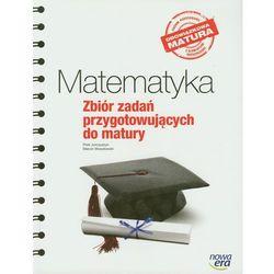 MATEMATYKA ZBIÓR ZADAŃ PRZYGOTOWUJĄCYCH DO MATURY (opr. miękka)