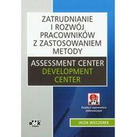 Zatrudnianie i rozw?j pracownik?w z zastosowaniem metody Assessment Center Development Center z p?yt? CD (opr. miękka)