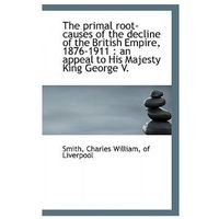 Primal Root-Causes of the Decline of the British Empire, 1876-1911