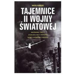 Tajemnice II Wojny Światowej. Nieznane fakty, zaskakujące historie, niewyjaśnione zagadki