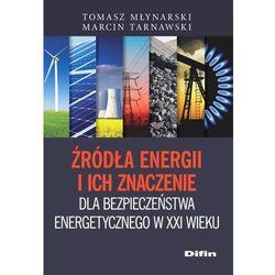 Źródła energii i ich znaczenie dla bezpieczeństwa energetycznego w XXI wieku - Wysyłka od 3,99 - porównuj ceny z wysyłką (opr. miękka)