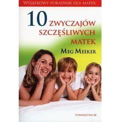 10 ZWYCZAJÓW SZCZĘŚLIWYCH MATEK (opr. miękka)