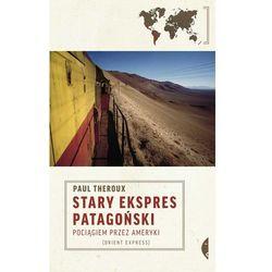 Paul Theroux: Stary Ekspres Patagoński. Pociągiem przez Ameryki e-book, okładka ebook