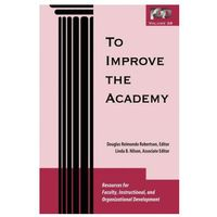 To Improve the Academy (Volume 26). Resources for Faculty, Instructional, and Organizational Development