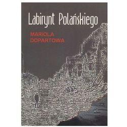 Labirynt Polańskiego - Mariola Dopartowa (opr. miękka)
