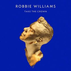 Robbie Williams - TAKE THE CROWN (DELUXE) - LTD