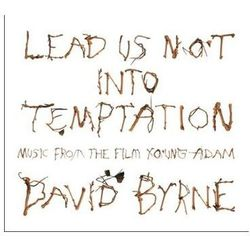 Byrne, David - Lead Us Not Into Temtation (music From The Film Young Adam)