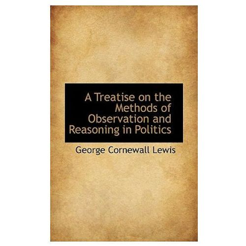 Treatise on the Methods of Observation and Reasoning in Politics