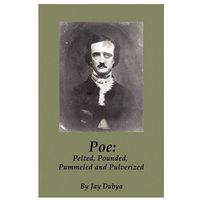 Poe: Pelted, Pounded, Pummeled and Pulverized