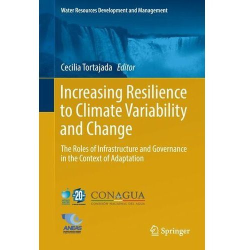 Increasing Resilience to Climate Variability and Change Tortajada, Cecilia