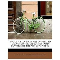 English Prose; A Series of Related Essays for the Discussion and Practice of the Art of Writing