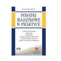 Podatki majątkowe w praktyce (z suplementem elektronicznym - do pobrania ze strony wydawcy) (opr. miękka)