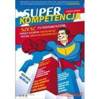 Superkompetencja Sześć fundamentów, dzięki którym osiągniesz pełnię swoich możliwości (opr. miękka)