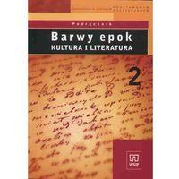 Barwy epok 2 Podręcznik Kultura i literatura (opr. miękka)