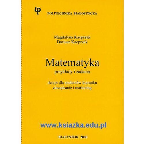Matematyka. Przykłady i zadania. Skrypt dla studentów kierunku zarządzanie i marketing (opr. miękka)