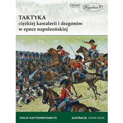 Taktyka ciężkiej kawalerii i dragonów w epoce napoleońskiej - wyprzedaż wiosenna (opr. miękka)