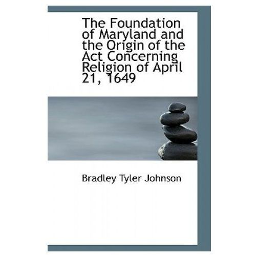 Foundation of Maryland and the Origin of the ACT Concerning Religion of April 21, 1649