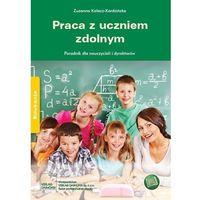 Praca z uczniem zdolnym. Poradnik dla nauczycieli i dyrektorów (opr. miękka)