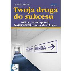 Twoja droga do sukcesu - Arkadiusz Podlaski
