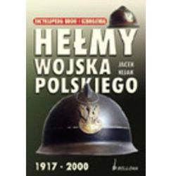 Hełmy Wojska Polskiego 1917-2000 (opr. twarda)