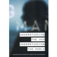 UNDERSTANDING THE MAN UNDERSTANDING THE WORLD (oprawa miękka) (Książka) (opr. miękka)