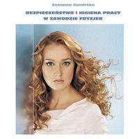 Bezpieczeństwo i higiena pracy w zawodzie fryzjera - Zuzanna Sumirska (opr. broszurowa)