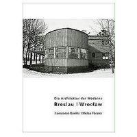 Breslau Wrocław Die Architektur der moderne - Konstanze Beelitz (opr. miękka)