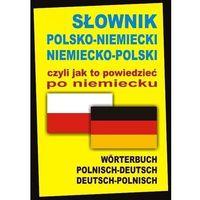 Słownik polsko-niemiecki niemiecko-polski czyli jak to powiedzieć po niemiecku (opr. twarda)