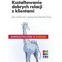 Kształtowanie dobrych relacji z klientami - Peter Kenzelmann (opr. miękka)