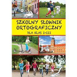 Szkolny słownik ortograficzny dla klas I-III