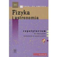 Fizyka i astronomia Repetytorium dla maturzystów i kandydatów na wyższe uczelnie z płytą CD (opr. miękka)