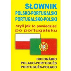 Słownik polsko-portugalski portugalsko-polski czyli jak to powiedzieć po portugalsku (opr. miękka)