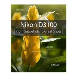 Nikon D3100 : From Snapshots To Great Shots