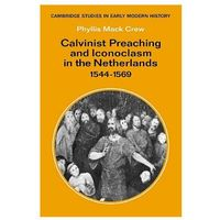Calvinist Preaching and Iconoclasm in the Netherlands 1544-1569