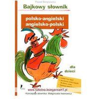 Bajkowy słownik polsko-angielski, angielsko-polski dla dzieci (opr. twarda)