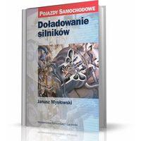 Doładowanie silników Pojazdy samochodowe - Janusz Mysłowski (opr. twarda)