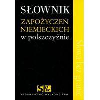 Słownik zapożyczeń niemieckich w polszczyźnie (opr. miękka)
