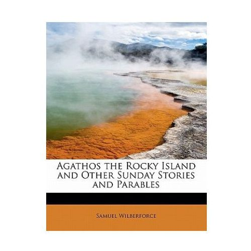 Agathos the Rocky Island and Other Sunday Stories and Parables