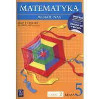 Matematyka wokół nas 5 zeszyt ćwiczeń część 2 (opr. miękka)