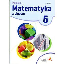 Matematyka z plusem. Klasa 5. Szkoła podst. Matematyka. Ćwiczenia, wersja C + zakładka do książki GRATIS